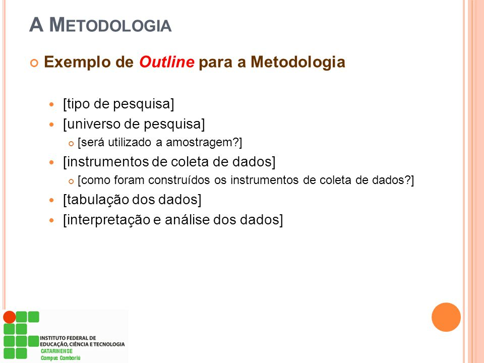 A Metodologia Exemplo de Outline para a Metodologia [tipo de pesquisa]